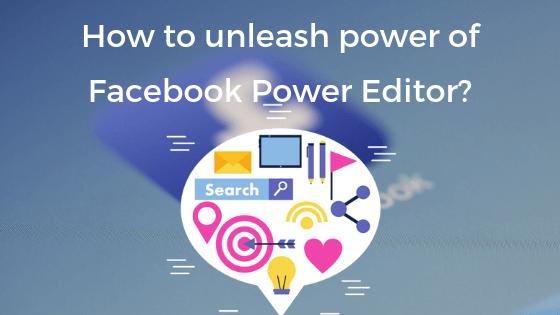unleash power of Facebook Power Editor