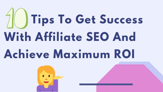Ten Tips to get success with affiliate SEO and achieve maximum ROI