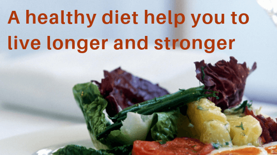 healthy diet help you to live longer and stronger
