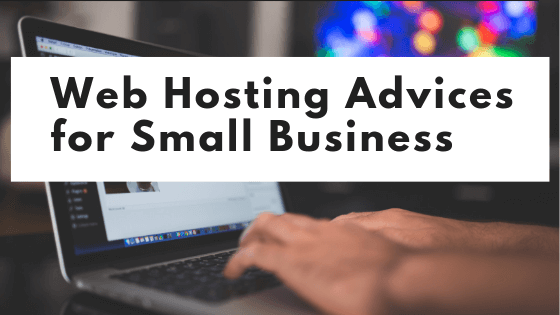 Web Hosting Advices for Small Business